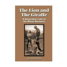 The Lion and the Giraffe - A Naturalist's Life In The Movie Business by Jack Couffer A.S.C.