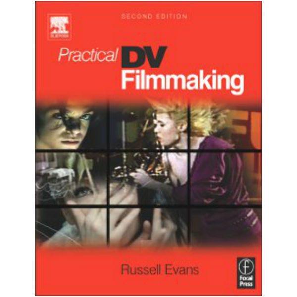 Practical DV Filmmaking. 2nd Ed. Russell Evans
